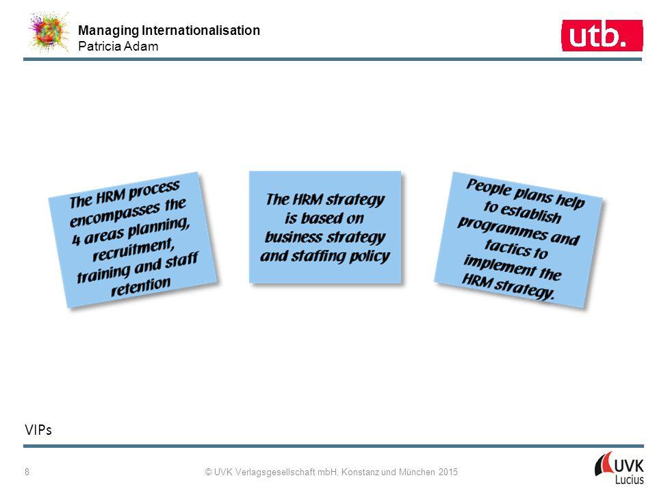 Managing Internationalisation Patricia Adam © UVK Verlagsgesellschaft mbH, Konstanz und München 2015 8 VIPs
