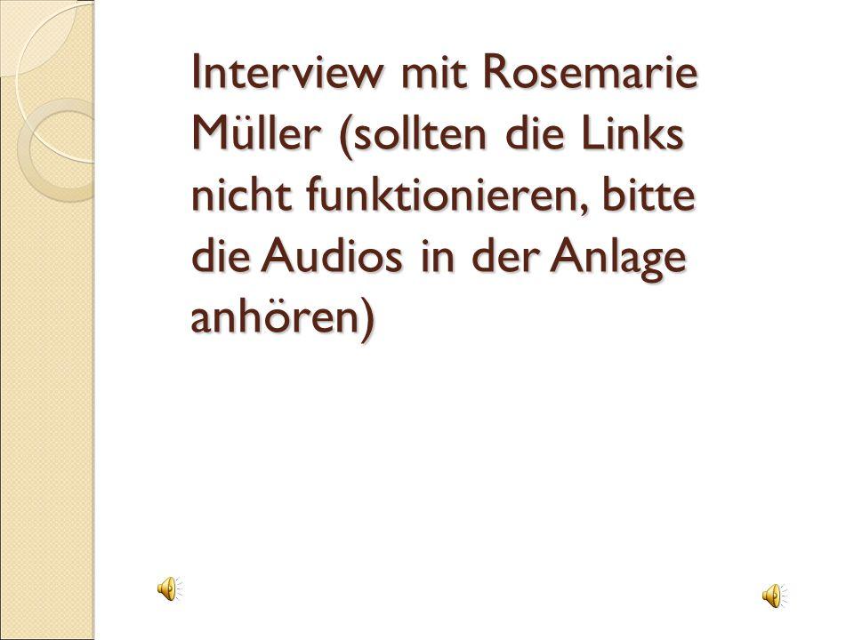 Interview mit Rosemarie Müller (sollten die Links nicht funktionieren, bitte die Audios in der Anlage anhören)