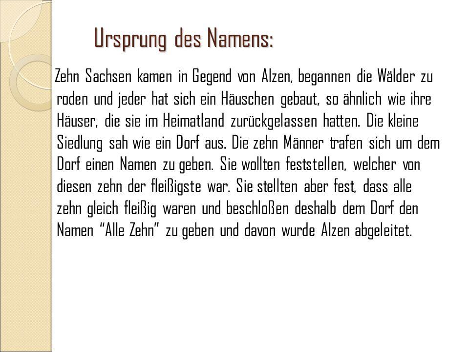 Ursprung des Namens: Zehn Sachsen kamen in Gegend von Alzen, begannen die Wälder zu roden und jeder hat sich ein Häuschen gebaut, so ähnlich wie ihre