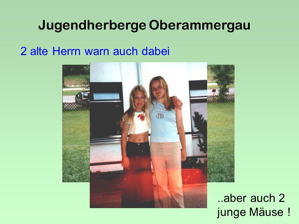 Jugendherberge Oberammergau Die Martina......unser Pechvogel.
