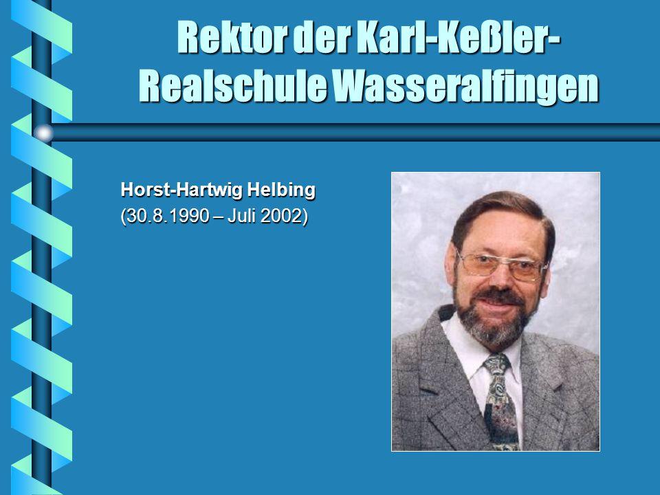 Rektor der Karl-Keßler- Realschule Wasseralfingen Horst-Hartwig Helbing Horst-Hartwig Helbing (30.8.1990 – Juli 2002) (30.8.1990 – Juli 2002)