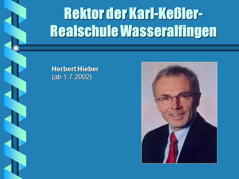 Rektor der Karl-Keßler- Realschule Wasseralfingen Herbert Hieber (ab 1.7.2002) Herbert Hieber (ab 1.7.2002)