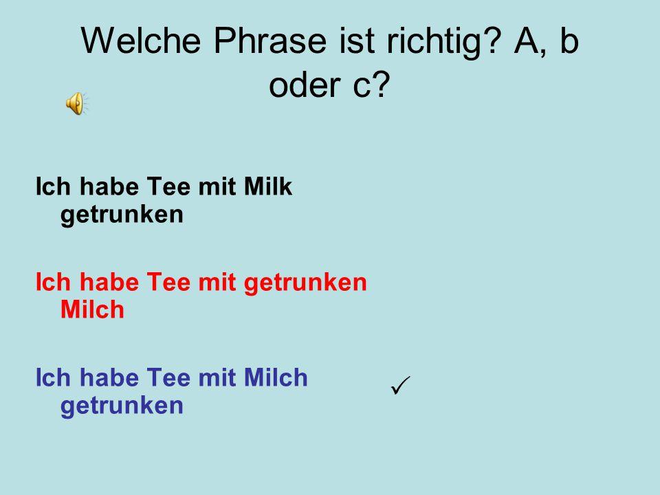 Welche Phrase ist richtig? A, b oder c? Ich habe gegessen Toast Ich habe Toast gegessen Ich hab Toast gegessen 