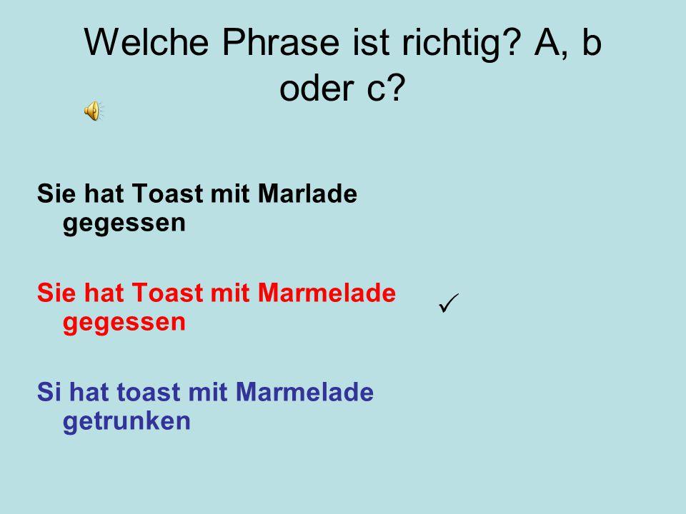Welche Phrase ist richtig? A, b oder c? Sie hat Kaffee getrunken Si hat caffee trunken Sie hat Caffee getrunken 