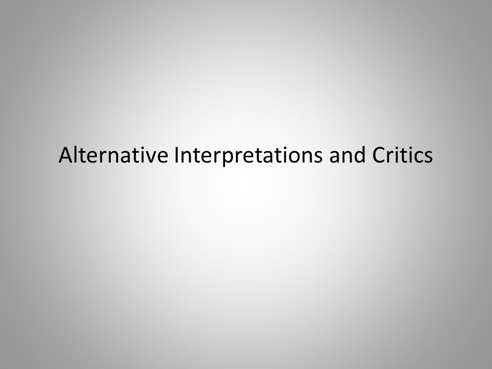 Alternative Interpretations and Critics