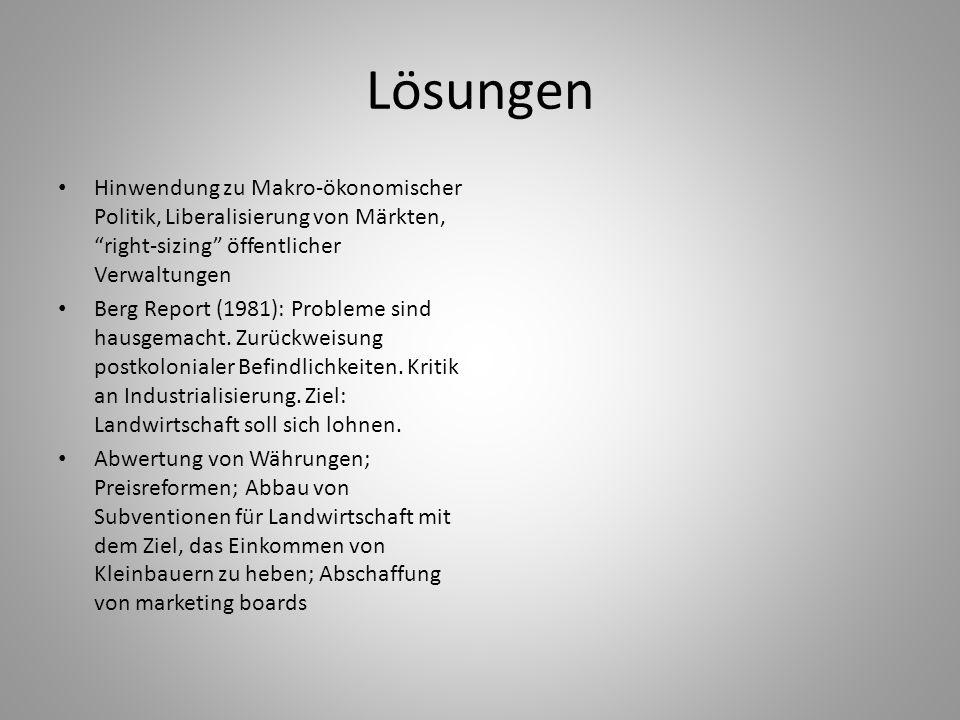 """Lösungen Hinwendung zu Makro-ökonomischer Politik, Liberalisierung von Märkten, """"right-sizing"""" öffentlicher Verwaltungen Berg Report (1981): Probleme"""