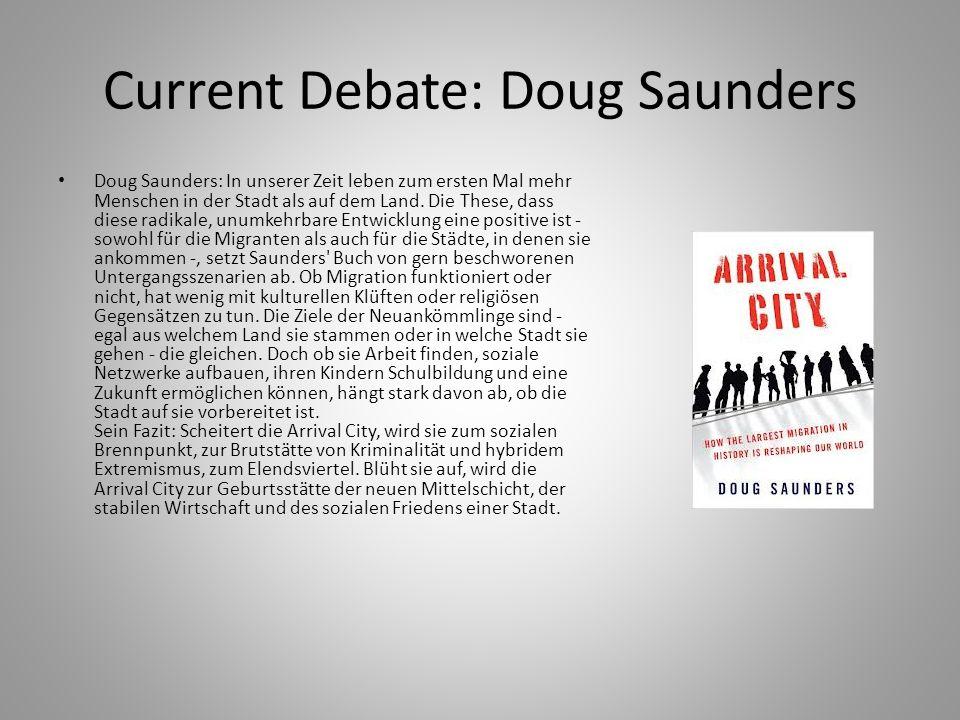 Current Debate: Doug Saunders Doug Saunders: In unserer Zeit leben zum ersten Mal mehr Menschen in der Stadt als auf dem Land. Die These, dass diese r