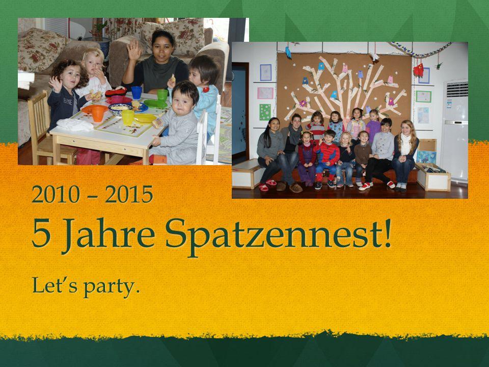 2010 – 2015 5 Jahre Spatzennest! Let's party.