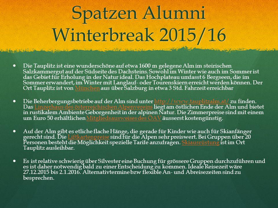 Spatzen Alumni Winterbreak 2015/16 Die Tauplitz ist eine wunderschöne auf etwa 1600 m gelegene Alm im steirischen Salzkammergut auf der Südseite des Dachsteins.