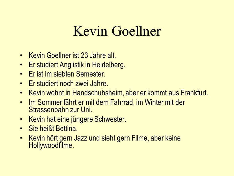 Kevin Goellner Kevin Goellner ist 23 Jahre alt. Er studiert Anglistik in Heidelberg.