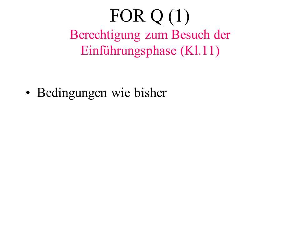 FOR Q (1) Berechtigung zum Besuch der Einführungsphase (Kl.11) Bedingungen wie bisher