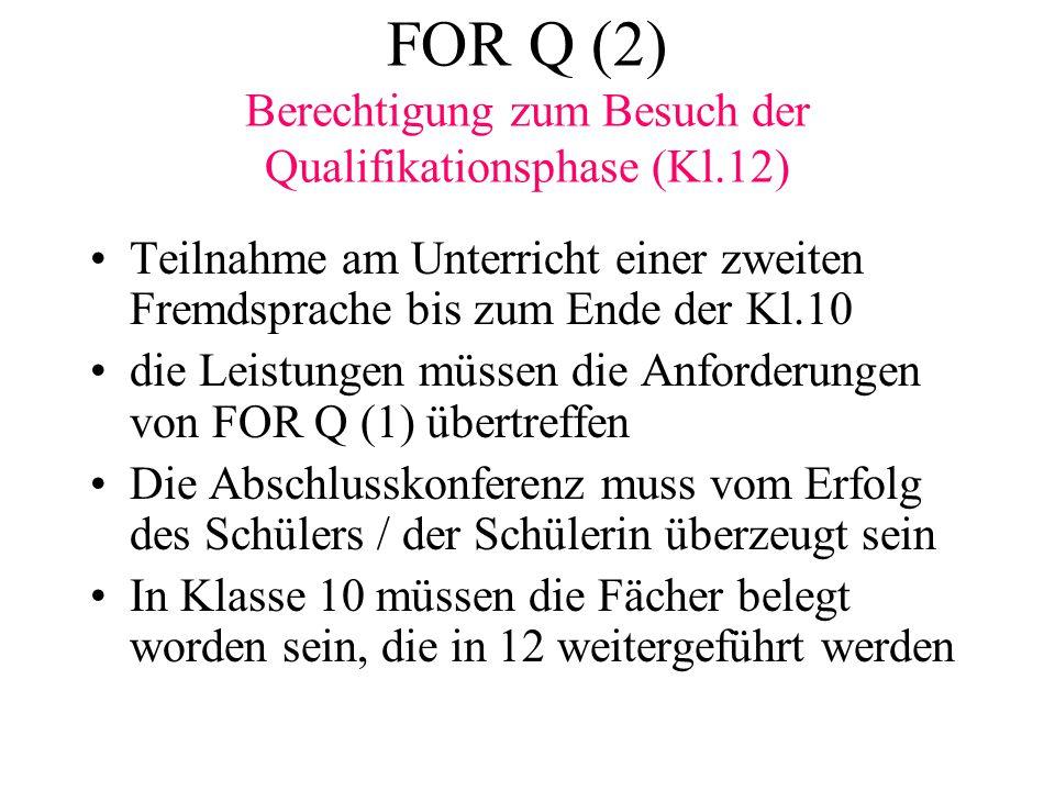 FOR Q (2) Berechtigung zum Besuch der Qualifikationsphase (Kl.12) Teilnahme am Unterricht einer zweiten Fremdsprache bis zum Ende der Kl.10 die Leistu