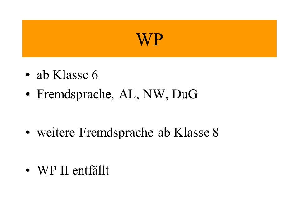 ab Klasse 6 Fremdsprache, AL, NW, DuG weitere Fremdsprache ab Klasse 8 WP II entfällt