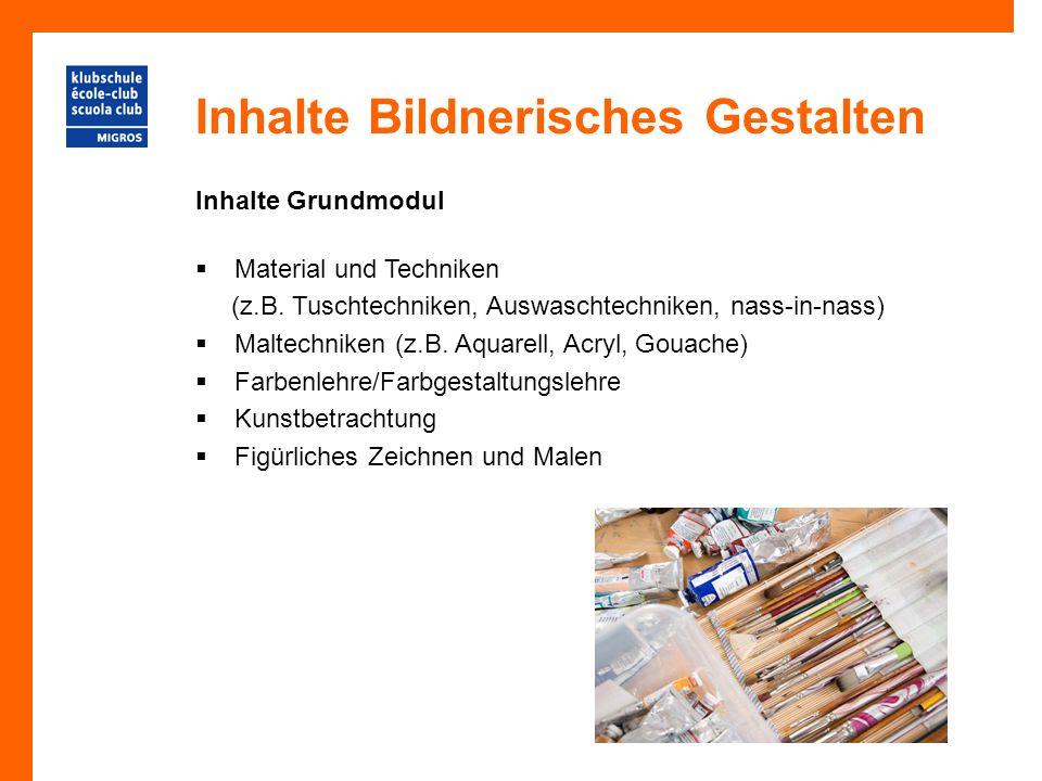 Inhalte Bildnerisches Gestalten Inhalte Grundmodul  Material und Techniken (z.B. Tuschtechniken, Auswaschtechniken, nass-in-nass)  Maltechniken (z.B