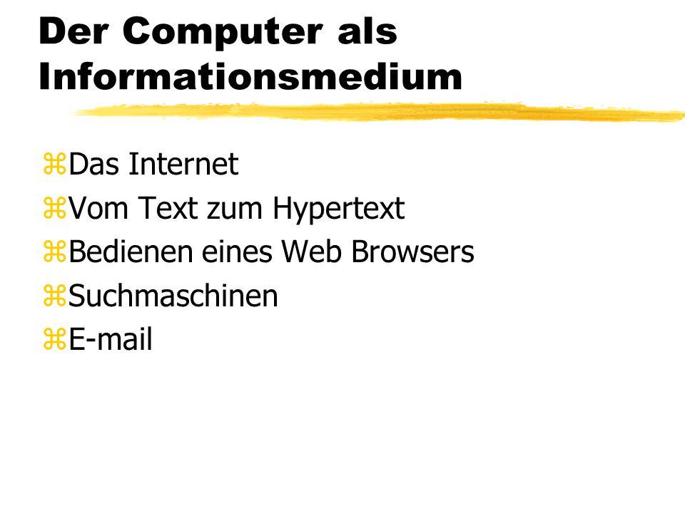 Der Computer als Informationsmedium zDas Internet zVom Text zum Hypertext zBedienen eines Web Browsers zSuchmaschinen zE-mail
