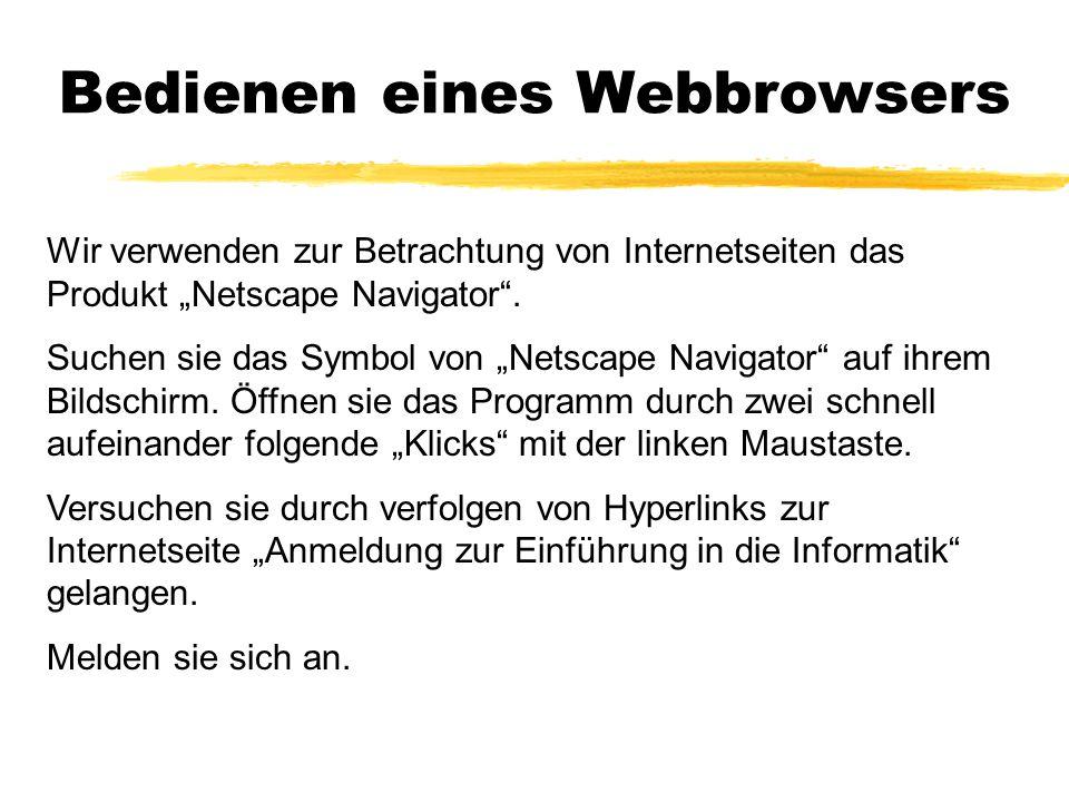 """Bedienen eines Webbrowsers Wir verwenden zur Betrachtung von Internetseiten das Produkt """"Netscape Navigator"""". Suchen sie das Symbol von """"Netscape Navi"""