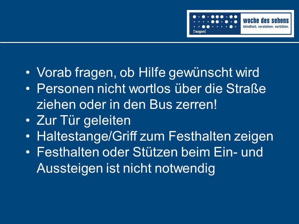 Vorab fragen, ob Hilfe gewünscht wird Personen nicht wortlos über die Straße ziehen oder in den Bus zerren.
