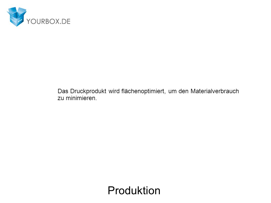 Das Druckprodukt wird flächenoptimiert, um den Materialverbrauch zu minimieren.