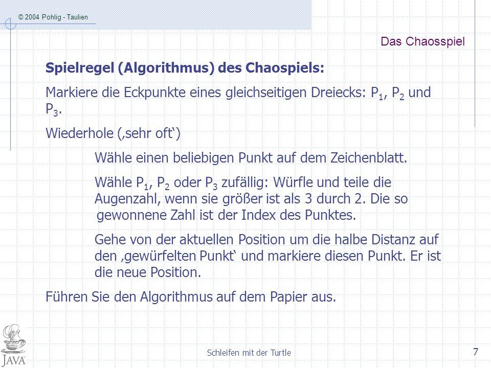 © 2004 Pohlig - Taulien Schleifen mit der Turtle 8 Chaosspiel die Implementierung in Java import turtle.*; import java.awt.*; public class ChaosSpiel extends TurtleFrame { //Die Variablen public ChaosSpiel(String title) { super(title); t1 = new MeineTurtle(tWin); //weitere Vorgaben } public void zeichne() { for(int i =0; i <100; i++){ zufall = (int)(3*Math.random())+1; if (zufall==1) {…} if (zufall==2) {…} if (zufall==3) {…} } public static void main (String[] args) { new ChaosSpiel( ChaosSpiel ); } schritt = Math.sqrt(Math.pow(xA-t1.getX(),2)+Math.pow(yA-t1.getY(),2)); t1.turnTo(xA,yA); t1.up(); t1.forward(0.5*schritt); t1.down(); t1.circle(t1.getX(),t1.getY(),0.1); MeineTurtle t1; double xA = -150, yA = -50, xB = 150, yB = -50, xC = 0, yC = 150*Math.sqrt(2)-50; double xStart = Math.random()*400-200; double yStart = Math.random()*400-200; int zufall; double schritt; t1.setColor(Color.RED); t1.circle(xA,yA,2) t1.circle(xB,yB,2); t1.circle(xC,yC,2); t1.setColor(Color.BLACK); t1.jumpTo(xStart,yStart);