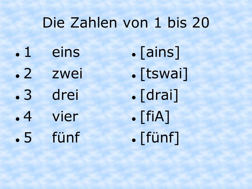 Die Zahlen von 1 bis 20 1 eins 2 zwei 3 drei 4 vier 5 fünf [ains] [tswai] [drai] [fiA] [fünf]
