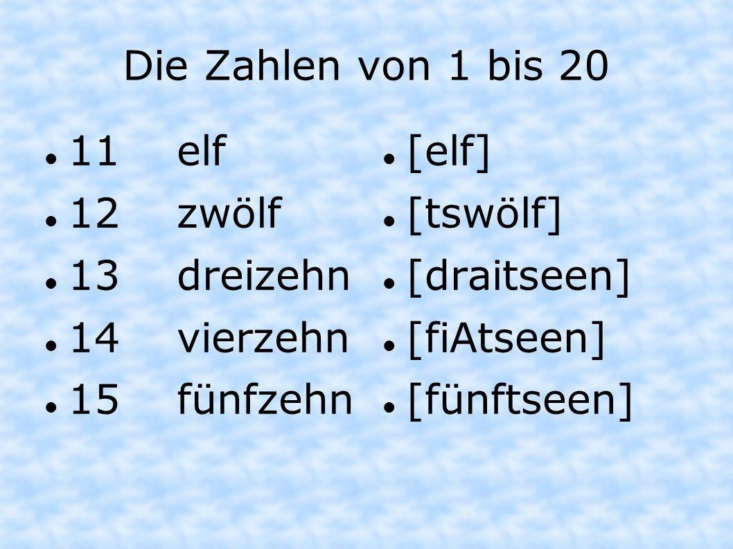 Die Zahlen von 1 bis 20 11 elf 12 zwölf 13 dreizehn 14 vierzehn 15 fünfzehn [elf] [tswölf] [draitseen] [fiAtseen] [fünftseen]
