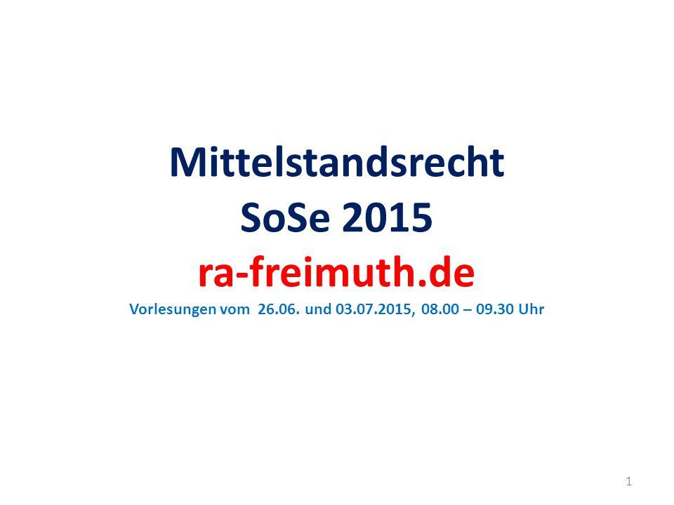 Mittelstandsrecht SoSe 2015 ra-freimuth.de Vorlesungen vom 26.06. und 03.07.2015, 08.00 – 09.30 Uhr 1