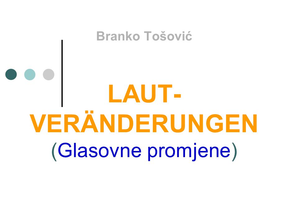 Branko Tošović LAUT- VERÄNDERUNGEN (Glasovne promjene)