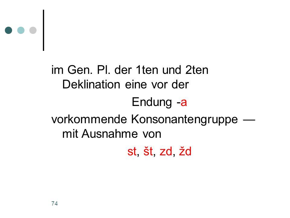 74 im Gen. Pl.