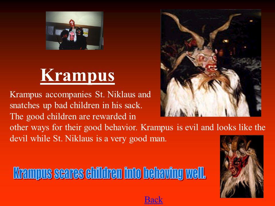 Krampus Krampus accompanies St.Niklaus and snatches up bad children in his sack.