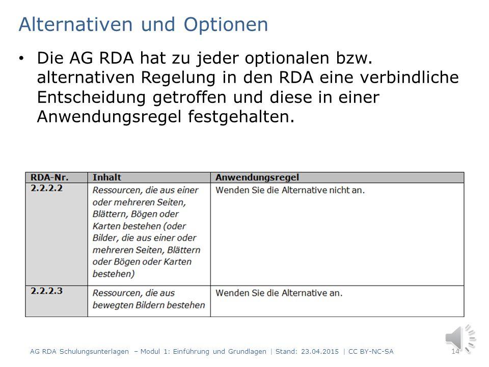 Alternativen und Optionen Die RDA enthalten eine Reihe von alternativen Richtlinien und Bestimmungen zu einzelnen Regelwerksstellen. Es gibt: Alternat