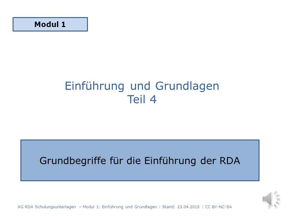 Was ist wichtig zu wissen? AG RDA Schulungsunterlagen – Modul 1: Einführung und Grundlagen | Stand: 23.04.2015 | CC BY-NC-SA 4 RDA Terminologie Aufbau