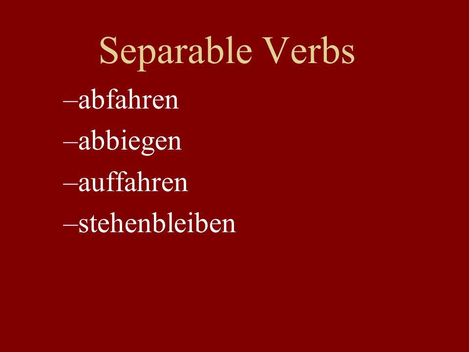 Separable Verbs –abfahren –abbiegen –auffahren –stehenbleiben