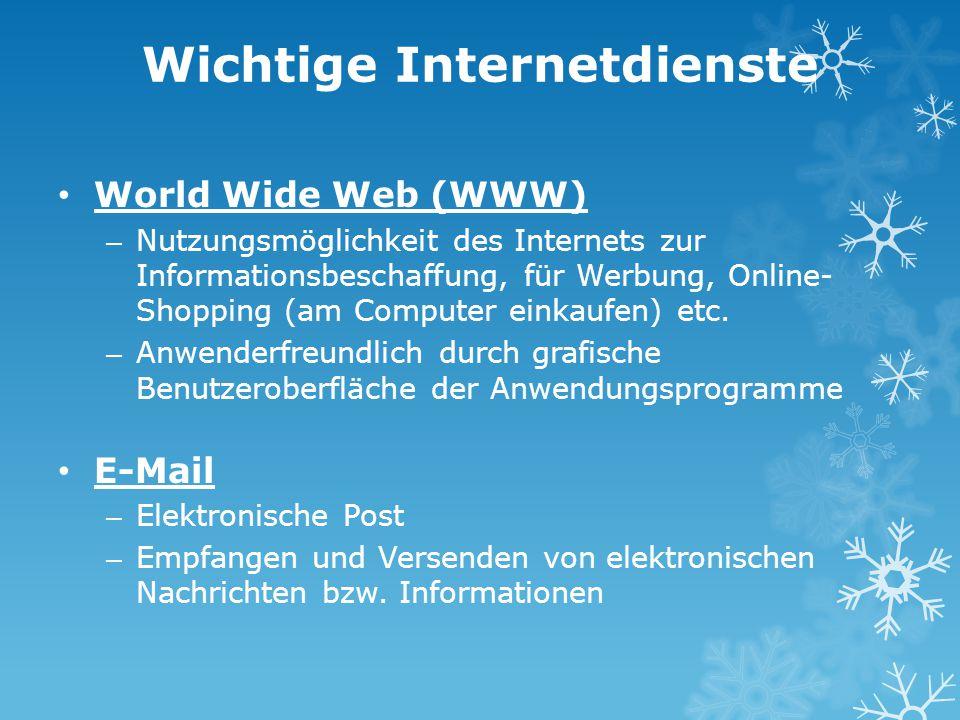 Wichtige Internetdienste World Wide Web (WWW) – Nutzungsmöglichkeit des Internets zur Informationsbeschaffung, für Werbung, Online- Shopping (am Compu