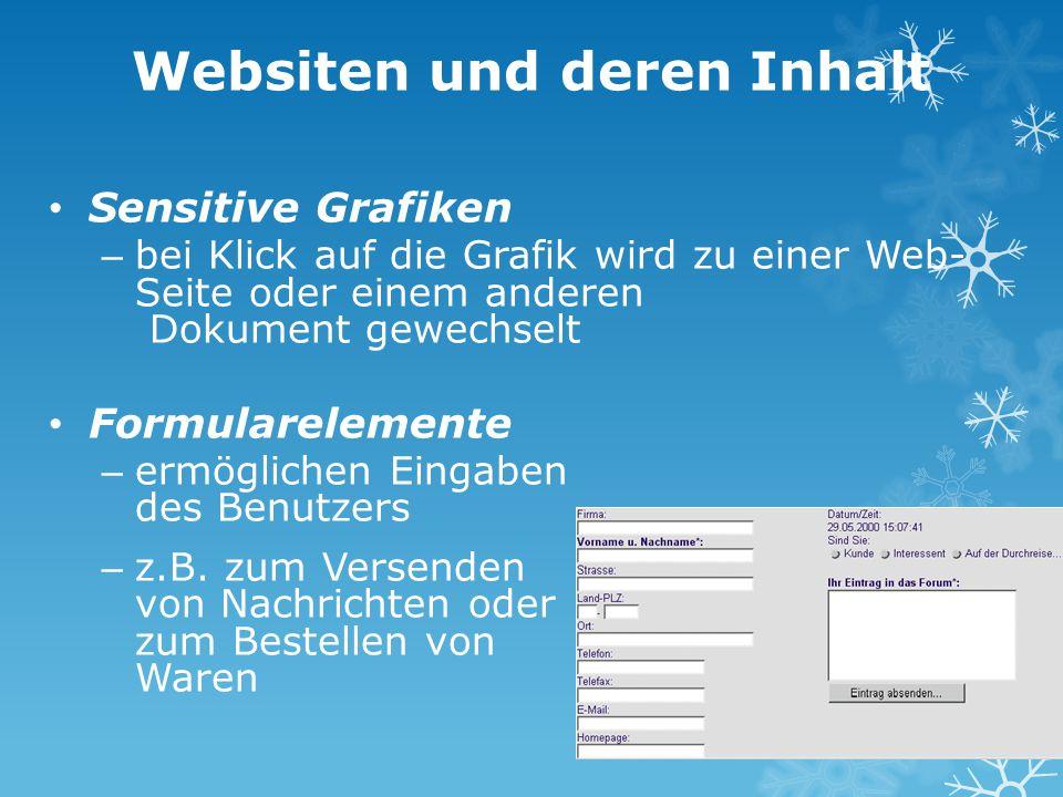 Websiten und deren Inhalt Sensitive Grafiken – bei Klick auf die Grafik wird zu einer Web- Seite oder einem anderen Dokument gewechselt Formularelemen