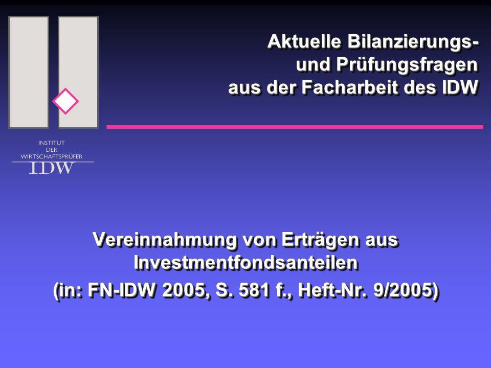 Aktuelle Bilanzierungs- und Prüfungsfragen aus der Facharbeit des IDW Vereinnahmung von Erträgen aus Investmentfondsanteilen (in: FN-IDW 2005, S. 581
