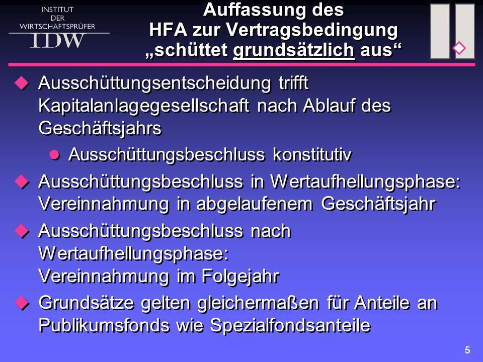 """5 Auffassung des HFA zur Vertragsbedingung """"schüttet grundsätzlich aus""""  Ausschüttungsentscheidung trifft Kapitalanlagegesellschaft nach Ablauf des G"""