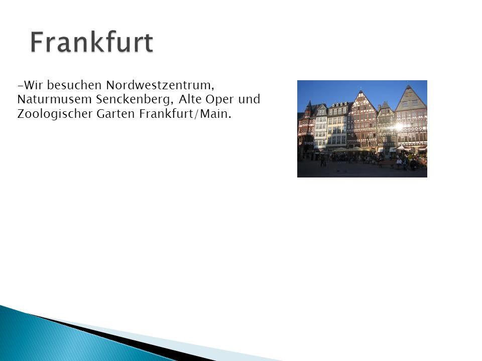 -Wir besuchen Nordwestzentrum, Naturmusem Senckenberg, Alte Oper und Zoologischer Garten Frankfurt/Main.