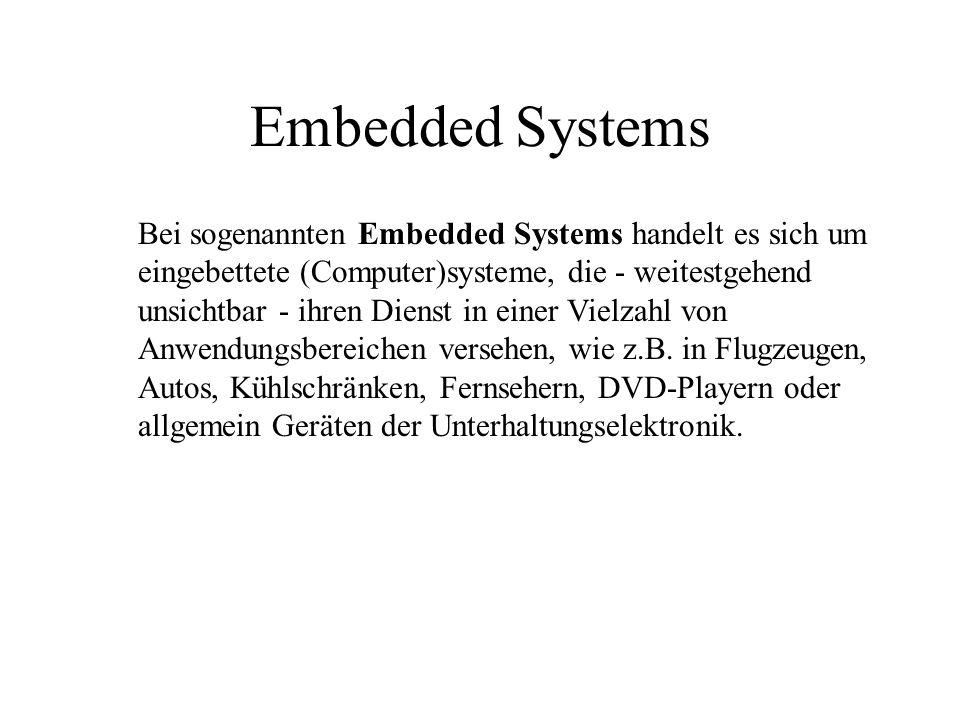 Embedded Systems Bei sogenannten Embedded Systems handelt es sich um eingebettete (Computer)systeme, die - weitestgehend unsichtbar - ihren Dienst in einer Vielzahl von Anwendungsbereichen versehen, wie z.B.