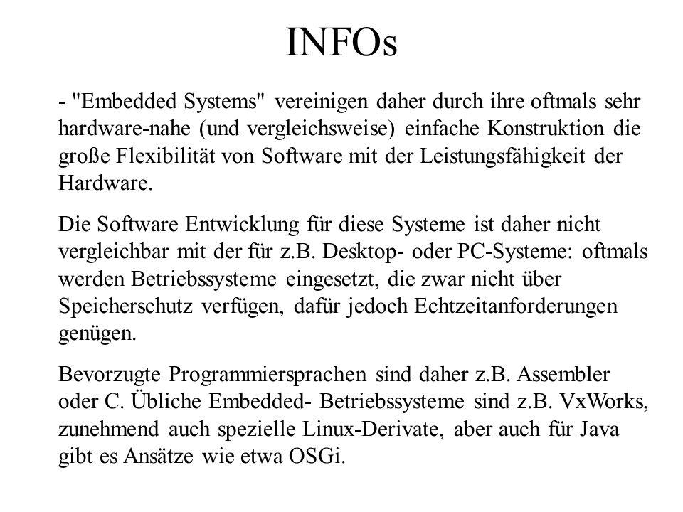 INFOs - Embedded Systems vereinigen daher durch ihre oftmals sehr hardware-nahe (und vergleichsweise) einfache Konstruktion die große Flexibilität von Software mit der Leistungsfähigkeit der Hardware.