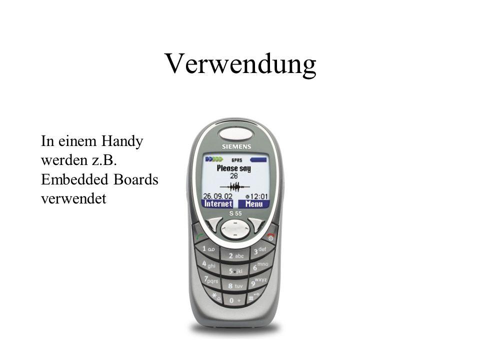 Verwendung In einem Handy werden z.B. Embedded Boards verwendet