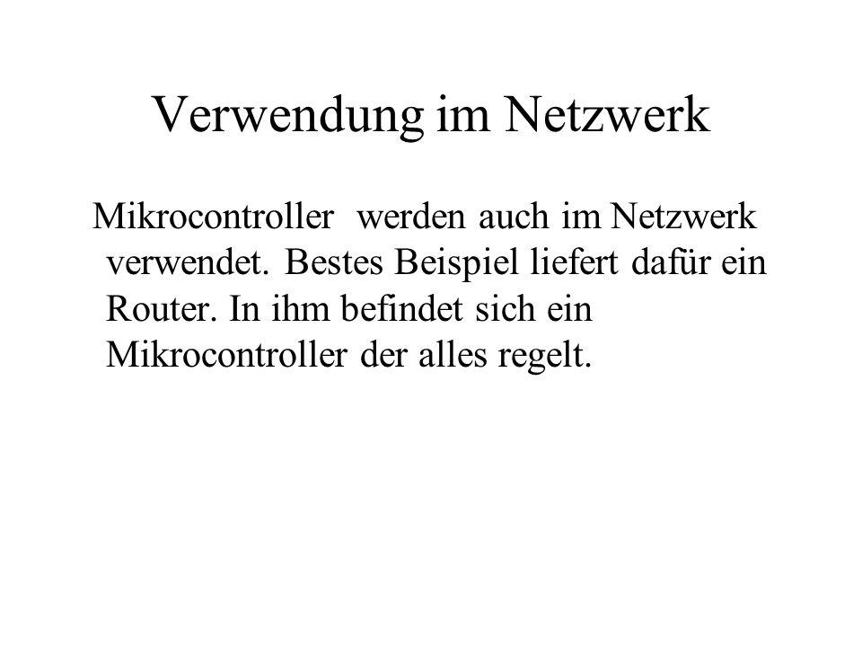Verwendung im Netzwerk Mikrocontroller werden auch im Netzwerk verwendet.