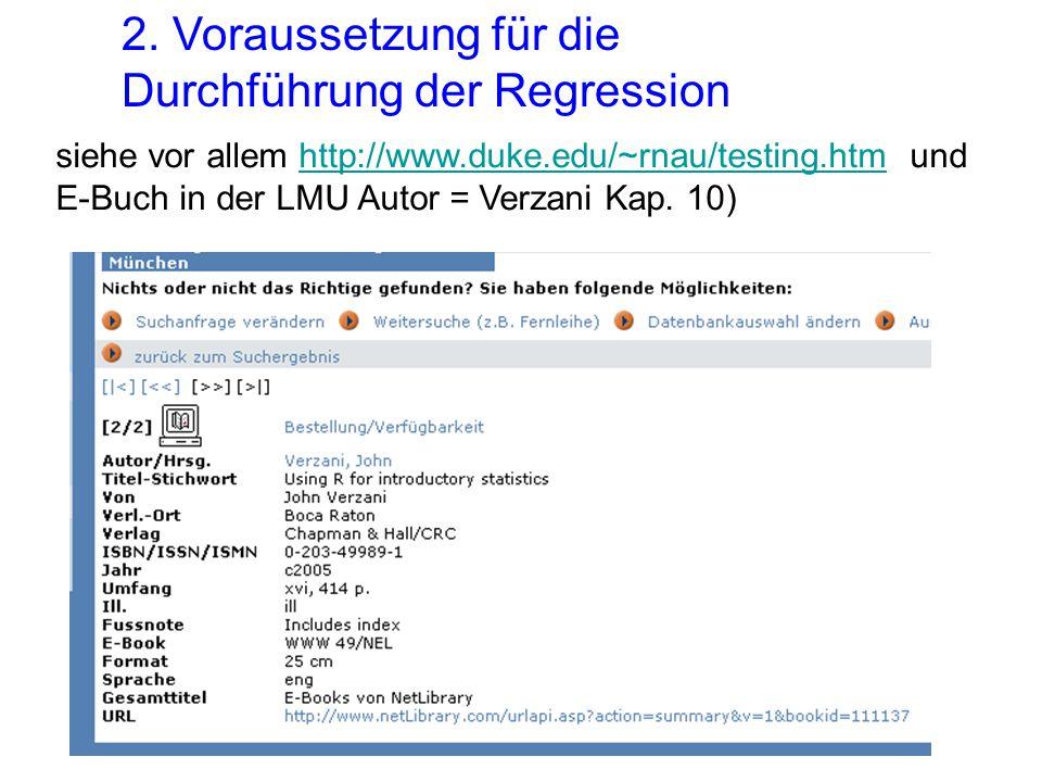 2. Voraussetzung für die Durchführung der Regression siehe vor allem http://www.duke.edu/~rnau/testing.htm und E-Buch in der LMU Autor = Verzani Kap.