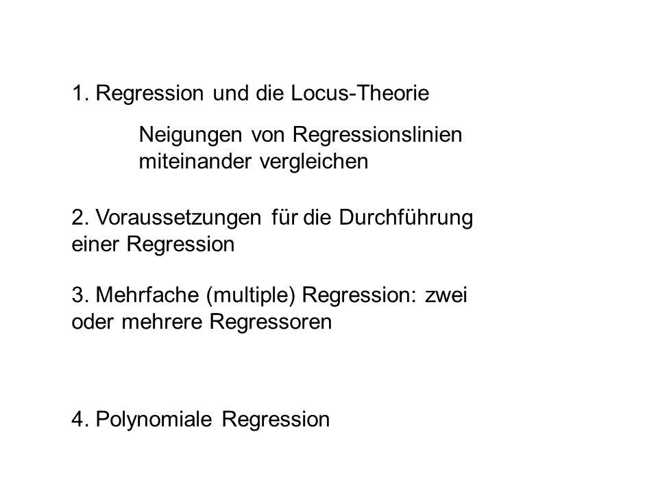 1. Regression und die Locus-Theorie 2. Voraussetzungen für die Durchführung einer Regression 3. Mehrfache (multiple) Regression: zwei oder mehrere Reg