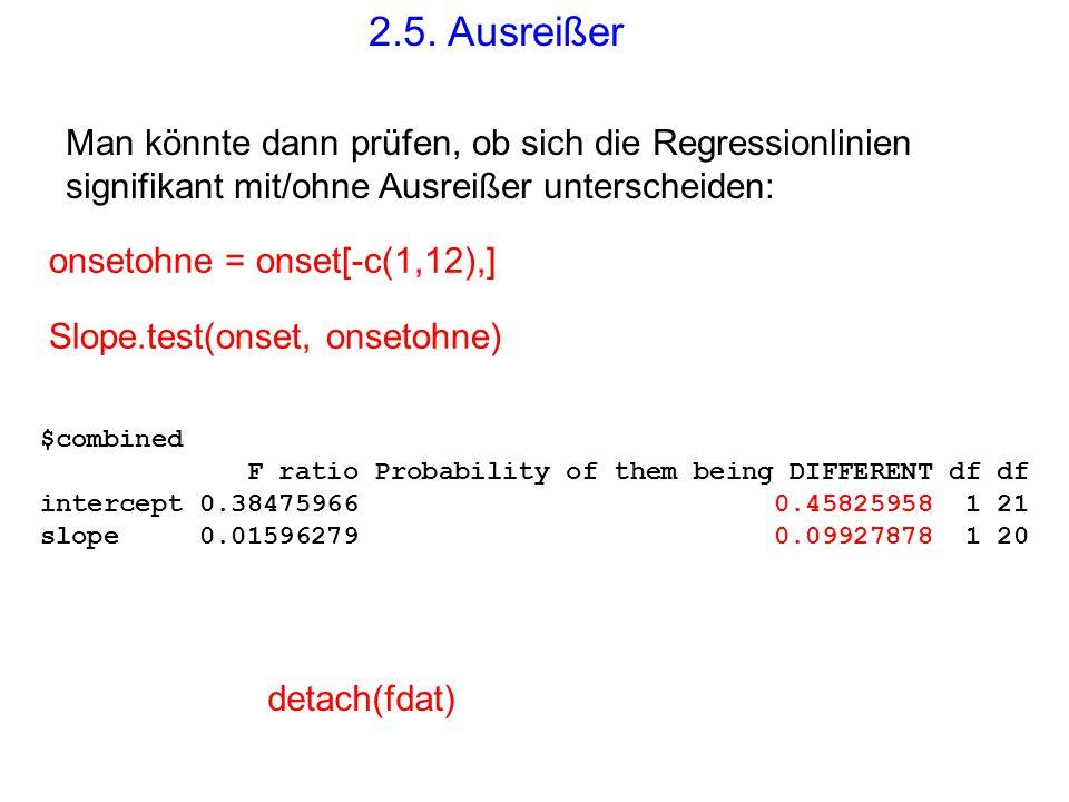 Man könnte dann prüfen, ob sich die Regressionlinien signifikant mit/ohne Ausreißer unterscheiden: onsetohne = onset[-c(1,12),] Slope.test(onset, onse