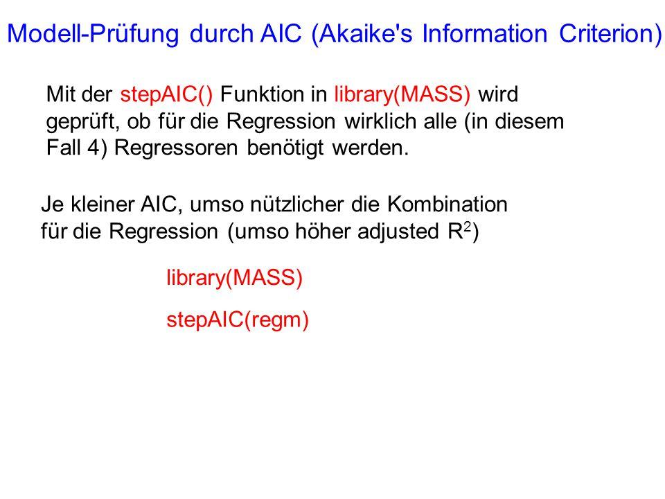 Modell-Prüfung durch AIC (Akaike's Information Criterion) Mit der stepAIC() Funktion in library(MASS) wird geprüft, ob für die Regression wirklich all
