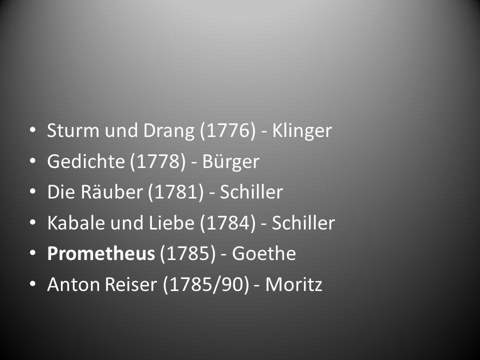 Sturm und Drang (1776) - Klinger Gedichte (1778) - Bürger Die Räuber (1781) - Schiller Kabale und Liebe (1784) - Schiller Prometheus (1785) - Goethe A