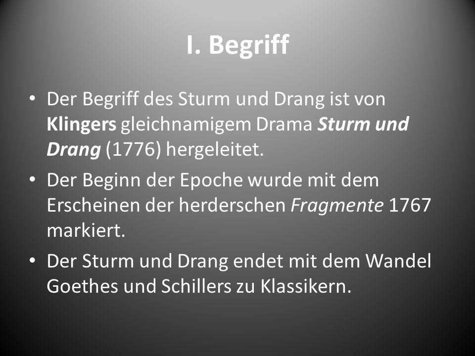 I. Begriff Der Begriff des Sturm und Drang ist von Klingers gleichnamigem Drama Sturm und Drang (1776) hergeleitet. Der Beginn der Epoche wurde mit de