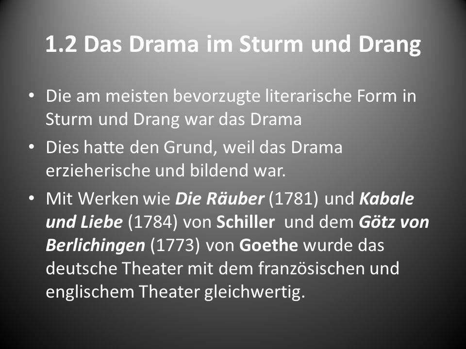 1.2 Das Drama im Sturm und Drang Die am meisten bevorzugte literarische Form in Sturm und Drang war das Drama Dies hatte den Grund, weil das Drama erz