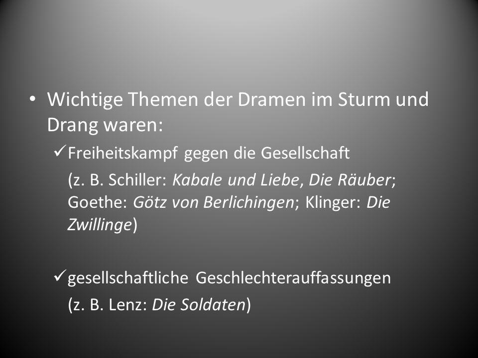 Wichtige Themen der Dramen im Sturm und Drang waren: Freiheitskampf gegen die Gesellschaft (z. B. Schiller: Kabale und Liebe, Die Räuber; Goethe: Götz