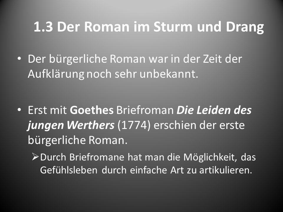 1.3 Der Roman im Sturm und Drang Der bürgerliche Roman war in der Zeit der Aufklärung noch sehr unbekannt. Erst mit Goethes Briefroman Die Leiden des